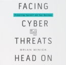 Facing Cyber Threats Head On : Protecting Yourself and Your Business - eAudiobook