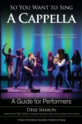 So You Want to Sing A Cappella : A Guide for Performers - Book
