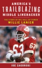America's Trailblazing Middle Linebacker : The Story of NFL Hall of Famer Willie Lanier - eBook