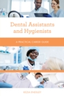 Dental Assistants and Hygienists : A Practical Career Guide - Book