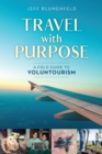 Travel with Purpose : A Field Guide to Voluntourism - Book