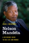Nelson Mandela : A Reference Guide to His Life and Works - Book