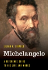 Michelangelo : A Reference Guide to His Life and Works - Book