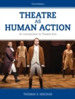 Theatre as Human Action : An Introduction to Theatre Arts - Book