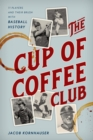 The Cup of Coffee Club : 11 Players and Their Brush with Baseball History - eBook