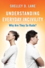 Understanding Everyday Incivility : Why Are They So Rude? - Book