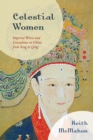 Celestial Women : Imperial Wives and Concubines in China from Song to Qing - Book