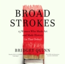 Broad Strokes : 15 Women Who Made Art and Made History (in That Order) - eAudiobook