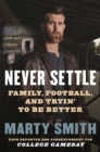 Never Settle : Sports, Family, and the American Soul - Book