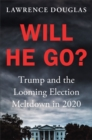 Will He Go? : Trump and the Looming Election Meltdown in 2020 - Book