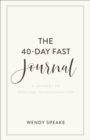 The 40-Day Fast Journal : A Journey to Spiritual Transformation - Book