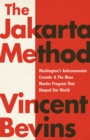 The Jakarta Method : Washington's Anticommunist Crusade and the Mass Murder Program that Shaped Our World - Book