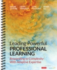 Leading Powerful Professional Learning : Responding to Complexity With Adaptive Expertise - Book