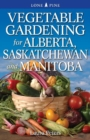 Vegetable Gardening for Alberta, Saskatchewan and Manitoba - Book