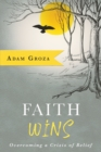 Faith Wins : Overcoming a Crisis of Belief - Book