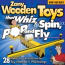 Zany Wooden Toys that Whiz, Spin, Pop, and Fly - Book