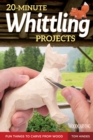 20-Minute Whittling Projects : Fun Things to Carve from Wood - Book