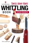 Victorinox Swiss Army Knife Book of Whittling : 43 Easy Projects - Book