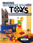 Making Inventive Wooden Toys : 27 Wild & Wacky Projects Ideal for STEAM Education - Book