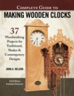 Complete Guide to Making Wood Clocks, 3rd Edition : 37 Woodworking Projects for Traditional, Shaker & Contemporary Designs - Book