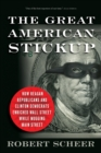 The Great American Stickup : How Reagan Republicans and Clinton Democrats Enriched Wall Street While Mugging Main Street - Book