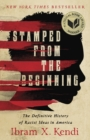 Stamped from the Beginning : The Definitive History of Racist Ideas in America - eBook