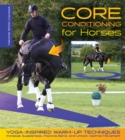 Core Conditioning for Horses : Yoga-Inspired Warm-Up Techniques: Increase Suppleness, Improve Bend, and Unlock Optimal Movement - eBook