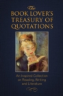 The Book Lover's Treasury Of Quotations : An Inspired Collection on Reading, Writing and Literature - Book