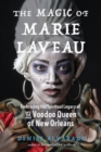 The Magic of Marie Laveau : Embracing the Spiritual Legacy of the Voodoo Queen of New Orleans - Book