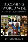 Becoming World Wise : A Guide to Global Learning - Book