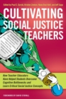 Cultivating Social Justice Teachers : How Teacher Educators Have Helped Students Overcome Cognitive Bottlenecks and Learn Critical Social Justice Concepts - Book