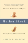 Mother Shock : Tales from the First Year and Beyond -- Loving Every (Other) Minute of It - Book