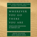 Wherever You Go, There You Are : Mindfulness Meditation in Everyday Life - eAudiobook
