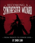 Becoming a Synthesizer Wizard : From Presets to Power User - Book