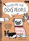 Doodling for Dog People : 50 Inspiring Doodle Prompts and Creative Exercises for Dog Lovers - Book