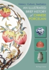 An Illustrated Brief History of Chinese Porcelain : History - Culture - Aesthetics - Book