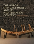 The Gurob Ship-Cart Model and Its Mediterranean Context : An Archaeological Find and Its Mediterranean Context - eBook