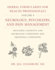 Herbal Formularies for Health Professionals, Volume 4 : Neurology, Psychiatry, and Pain Management, including Cognitive and Neurologic Conditions and Emotional Conditions - Book