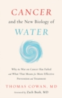 Cancer and the New Biology of Water - Book