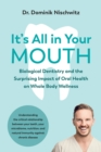 It's All in Your Mouth : Biological Dentistry and the Surprising Impact of Oral Health on Whole Body Wellness - Book