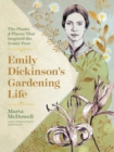 Emily Dickinson's Gardening Life: The Plants and Places That Inspired the Iconic Poet - Book