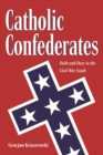 Catholic Confederates : Faith and Duty in the Civil War South - Book