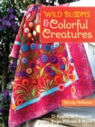 Wild Blooms & Colorful Creatures : 15 Applique Projects * Quilts, Bags, Pillows & More - Book