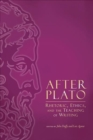After Plato : Rhetoric, Ethics, and the Teaching of Writing - Book