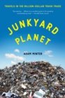 Junkyard Planet : Travels in the Billion-Dollar Trash Trade - Book