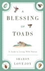 A Blessing of Toads : A Guide to Living with Nature - eBook