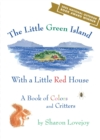 The Little Green Island with a Little Red House : A Book of Colors and Critters - eBook