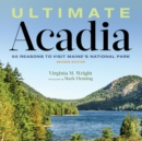 Ultimate Acadia : 50 Reasons to Visit Maine's National Park - Book