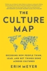 The Culture Map : Decoding How People Think, Lead, and Get Things Done Across Cultures - Book