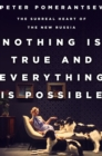 Nothing Is True and Everything Is Possible : The Surreal Heart of the New Russia - eBook